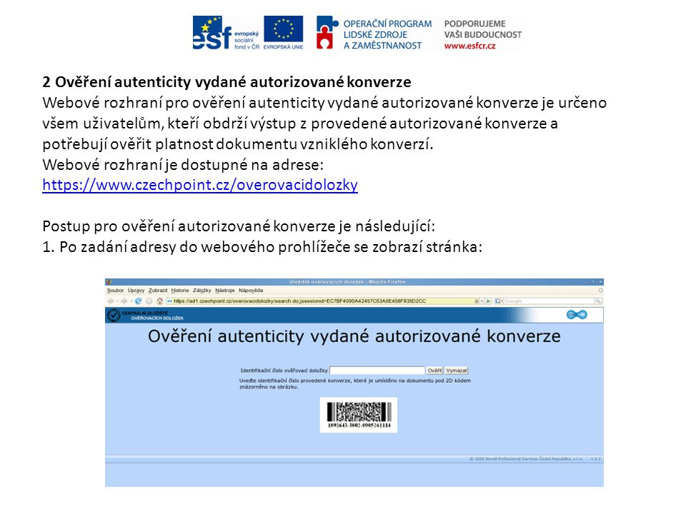 2 Ověření autenticity vydané autorizované konverze Webové rozhraní pro ověření autenticity vydané autorizované konverze je určeno všem uživatelům, kte