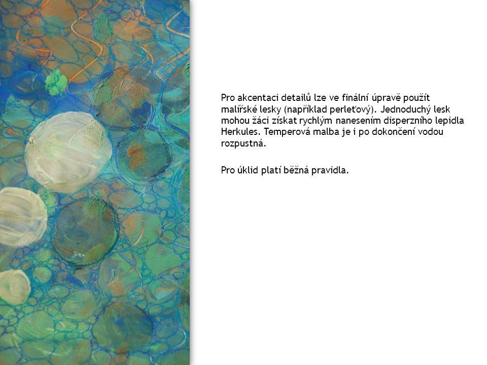 Pro akcentaci detailů lze ve finální úpravě použít malířské lesky (například perleťový). Jednoduchý lesk mohou žáci získat rychlým nanesením disperzní