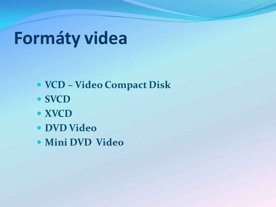 Formáty videa VCD – Video Compact Disk SVCD XVCD DVD Video Mini DVD Video