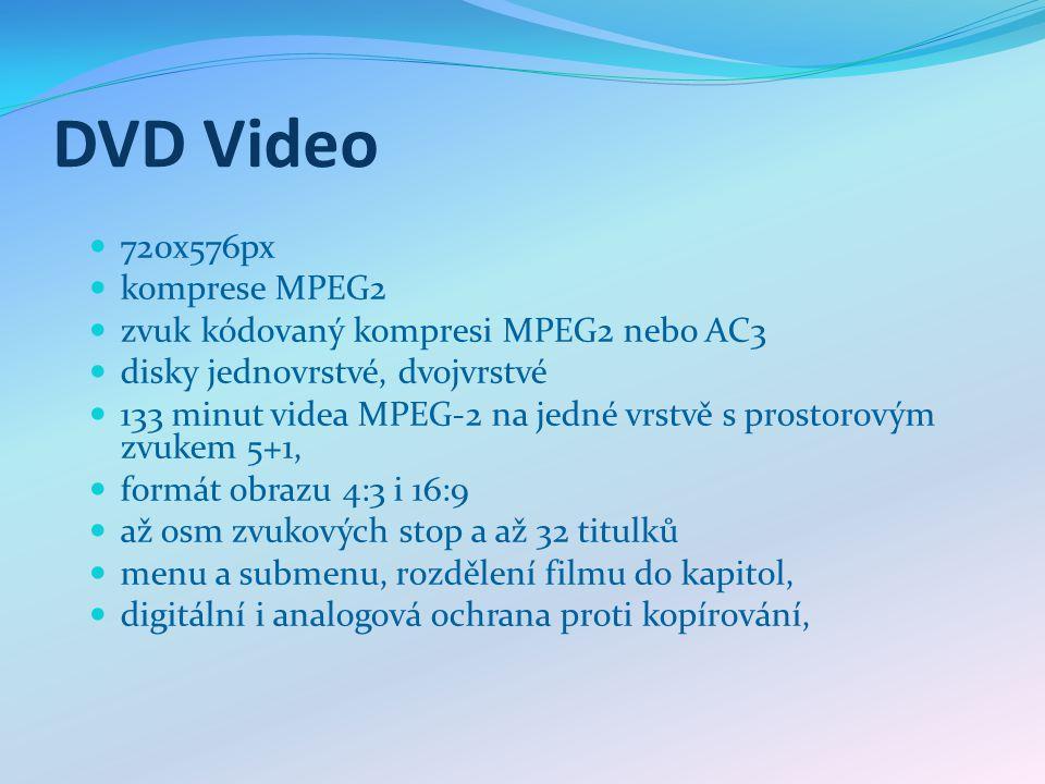 DVD Video 720x576px komprese MPEG2 zvuk kódovaný kompresi MPEG2 nebo AC3 disky jednovrstvé, dvojvrstvé 133 minut videa MPEG-2 na jedné vrstvě s prostorovým zvukem 5+1, formát obrazu 4:3 i 16:9 až osm zvukových stop a až 32 titulků menu a submenu, rozdělení filmu do kapitol, digitální i analogová ochrana proti kopírování,
