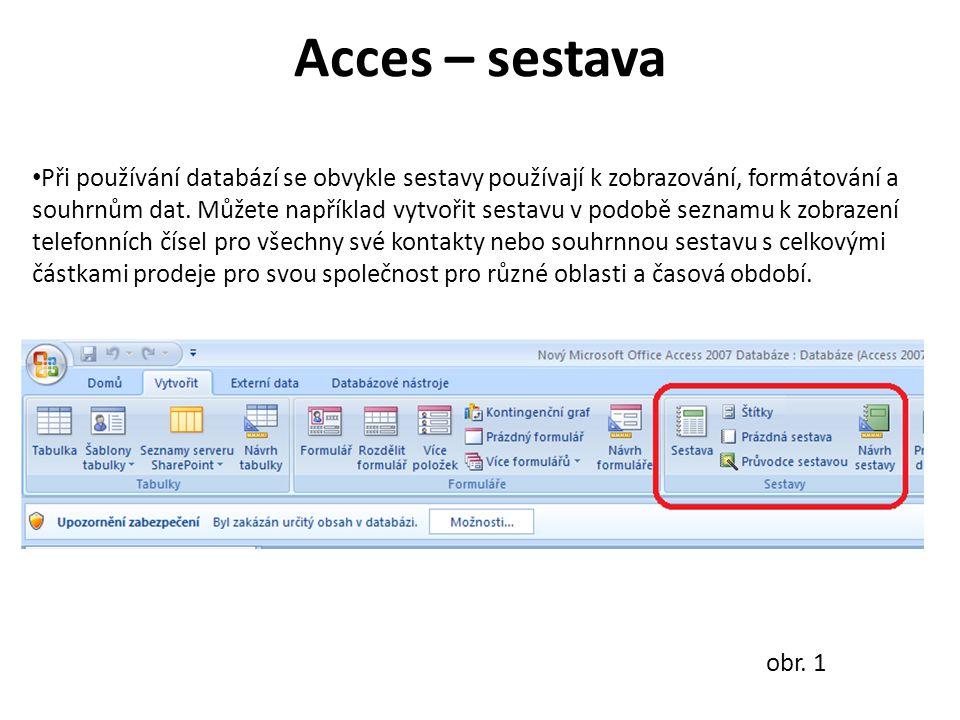Acces – sestava Při používání databází se obvykle sestavy používají k zobrazování, formátování a souhrnům dat. Můžete například vytvořit sestavu v pod