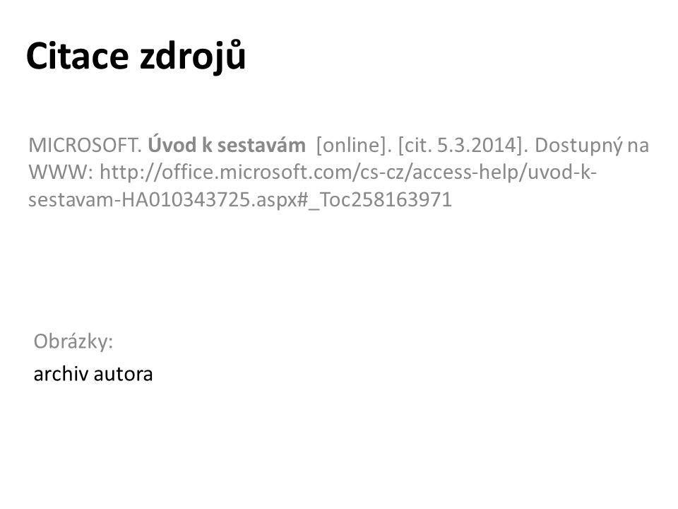 Citace zdrojů MICROSOFT. Úvod k sestavám [online]. [cit. 5.3.2014]. Dostupný na WWW: http://office.microsoft.com/cs-cz/access-help/uvod-k- sestavam-HA