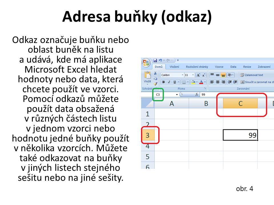 Adresa buňky (odkaz) Odkaz označuje buňku nebo oblast buněk na listu a udává, kde má aplikace Microsoft Excel hledat hodnoty nebo data, která chcete použít ve vzorci.