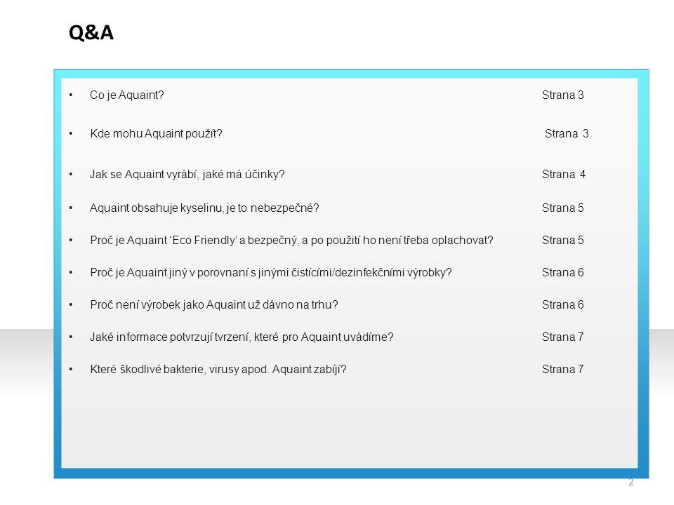 Q&A Co je Aquaint?Strana 3 Kde mohu Aquaint použít? Strana 3 Jak se Aquaint vyrábí, jaké má účinky? Strana 4 Aquaint obsahuje kyselinu, je to nebezpeč