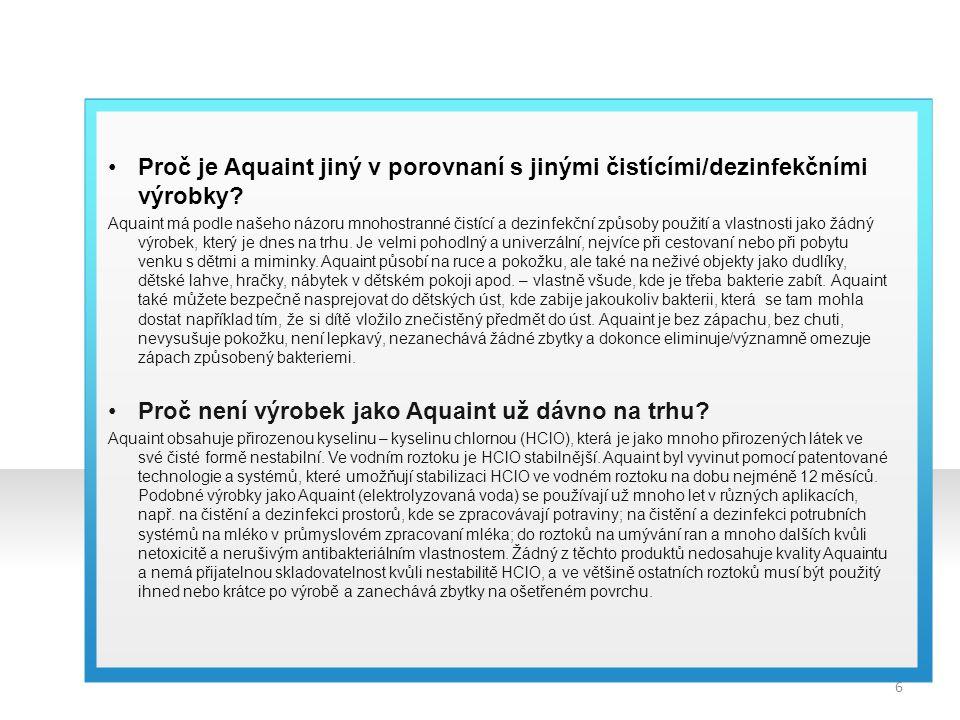 Proč je Aquaint jiný v porovnaní s jinými čistícími/dezinfekčními výrobky? Aquaint má podle našeho názoru mnohostranné čistící a dezinfekční způsoby p