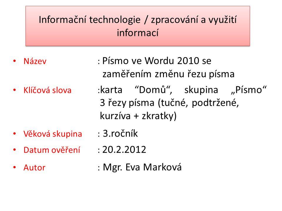 """Informační technologie / zpracování a využití informací Název: Písmo ve Wordu 2010 se zaměřením změnu řezu písma Klíčová slova : karta """"Domů"""", skupina"""