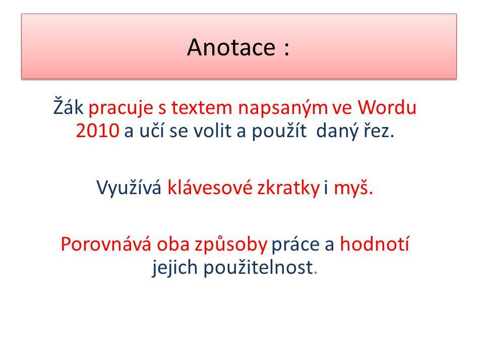 Anotace : Žák pracuje s textem napsaným ve Wordu 2010 a učí se volit a použít daný řez. Využívá klávesové zkratky i myš. Porovnává oba způsoby práce a