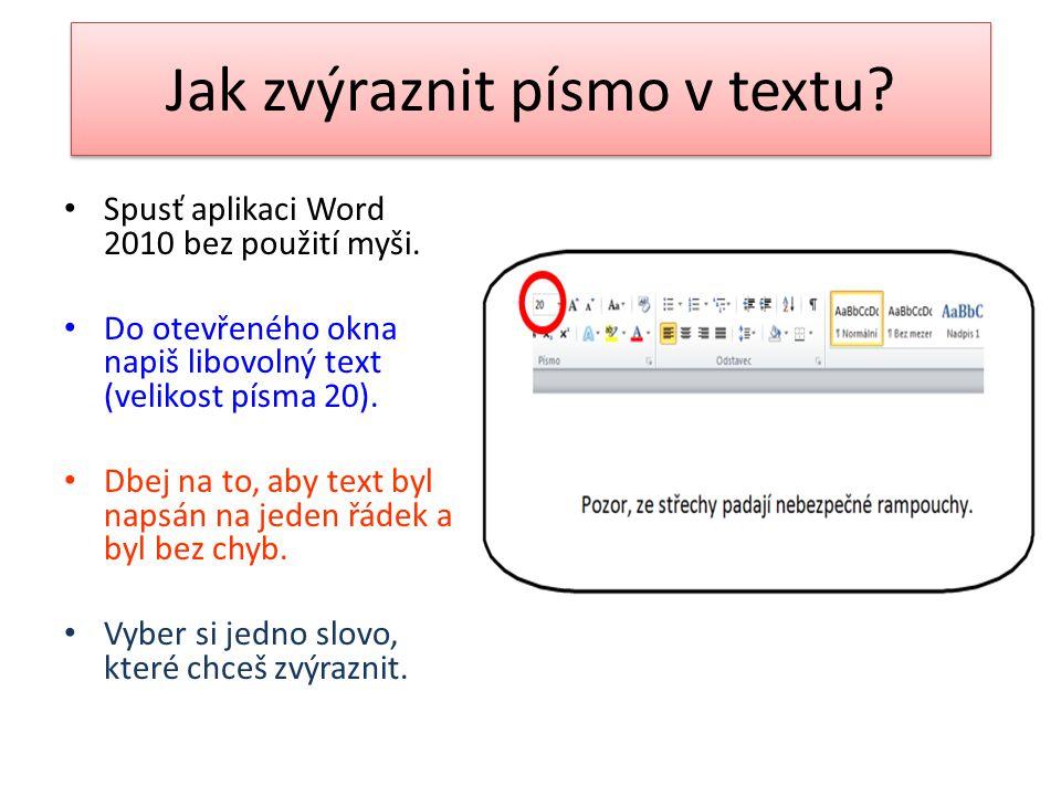 Jak zvýraznit písmo v textu? Spusť aplikaci Word 2010 bez použití myši. Do otevřeného okna napiš libovolný text (velikost písma 20). Dbej na to, aby t