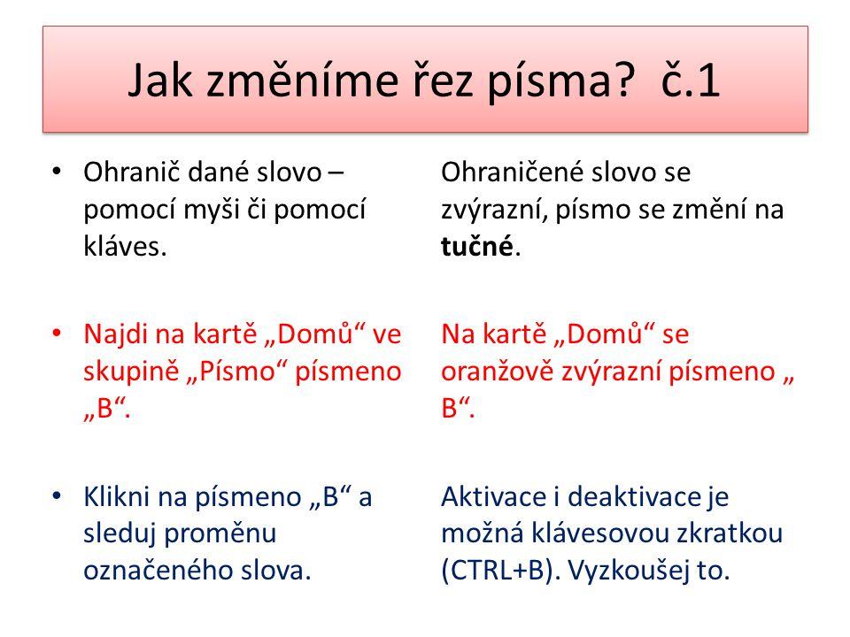 """Jak změníme řez písma? č.1 Ohranič dané slovo – pomocí myši či pomocí kláves. Najdi na kartě """"Domů"""" ve skupině """"Písmo"""" písmeno """"B"""". Klikni na písmeno"""