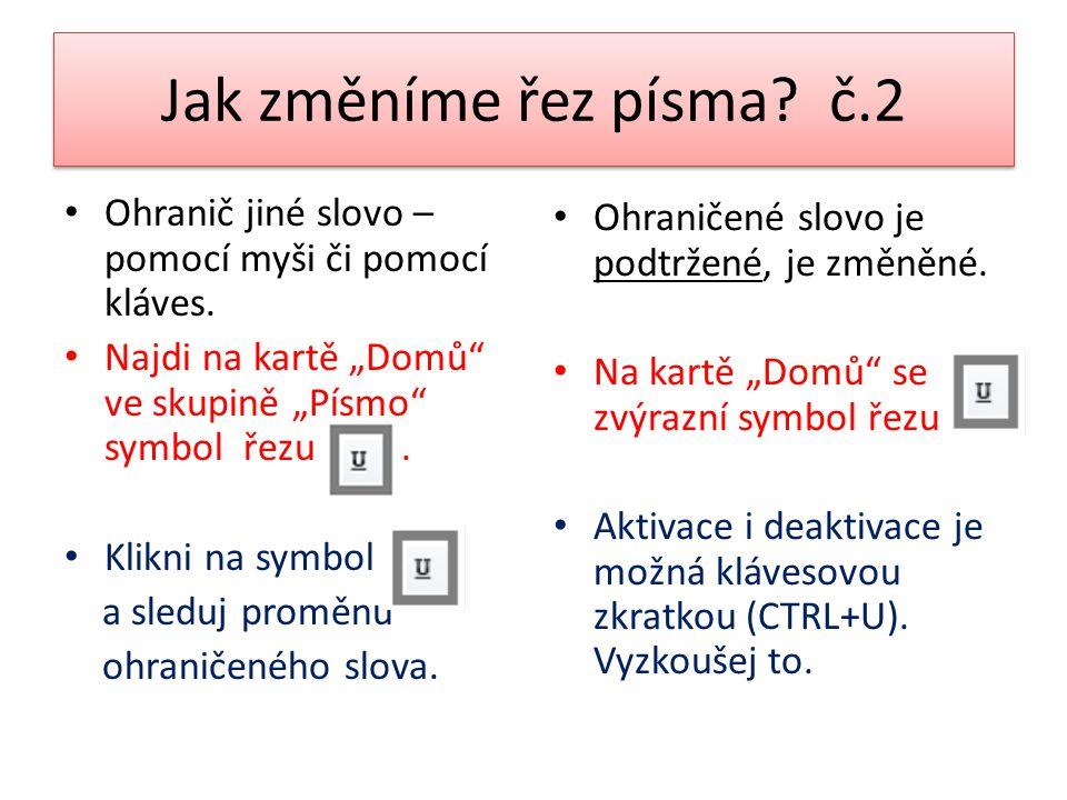 """Jak změníme řez písma? č.2 Ohranič jiné slovo – pomocí myši či pomocí kláves. Najdi na kartě """"Domů"""" ve skupině """"Písmo"""" symbol řezu. Klikni na symbol a"""