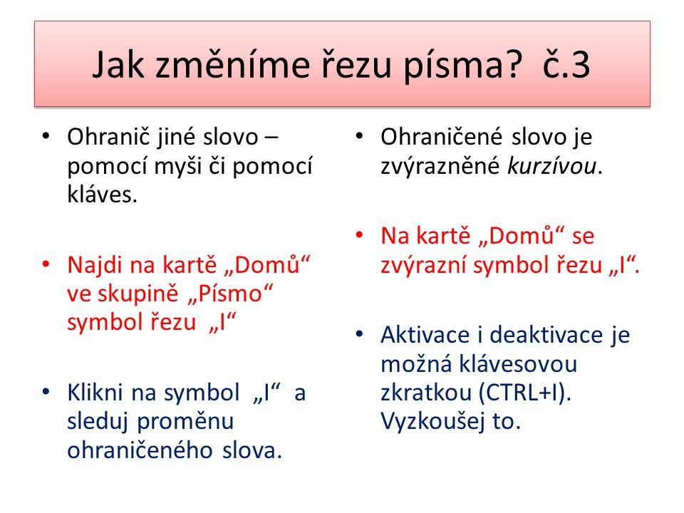 """Jak změníme řezu písma? č.3 Ohranič jiné slovo – pomocí myši či pomocí kláves. Najdi na kartě """"Domů"""" ve skupině """"Písmo"""" symbol řezu """"I"""" Klikni na symb"""