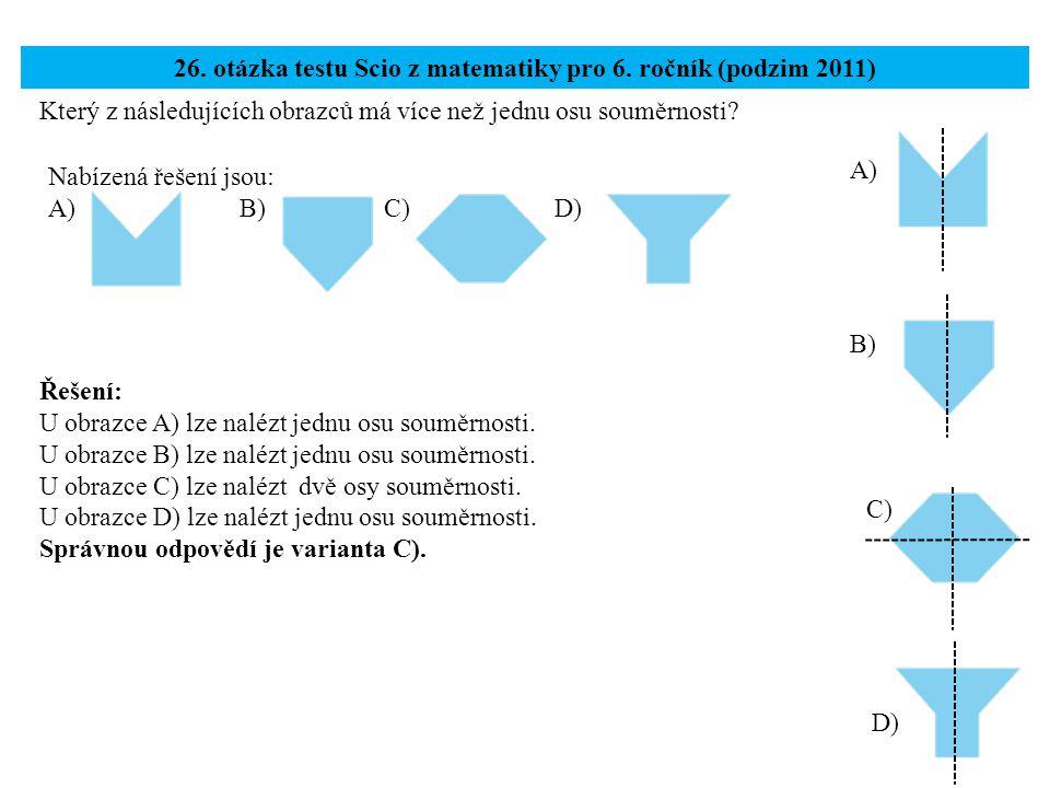 Který z následujících obrazců má více než jednu osu souměrnosti? 26. otázka testu Scio z matematiky pro 6. ročník (podzim 2011) Řešení: U obrazce A) l