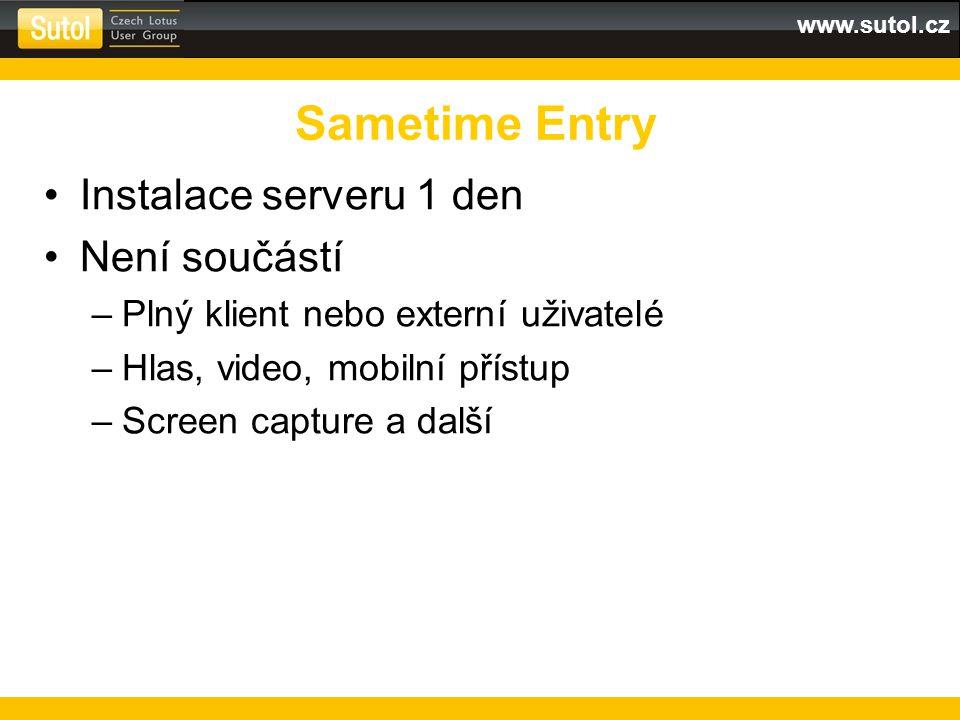 www.sutol.cz Instalace serveru 1 den Není součástí –Plný klient nebo externí uživatelé –Hlas, video, mobilní přístup –Screen capture a další Sametime Entry