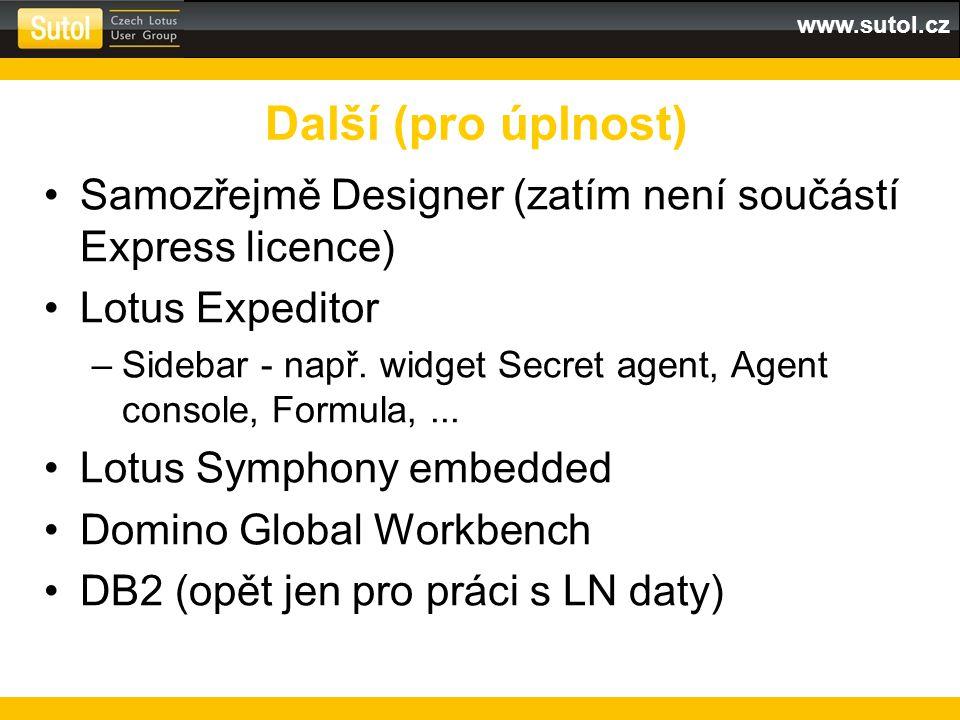 www.sutol.cz Samozřejmě Designer (zatím není součástí Express licence) Lotus Expeditor –Sidebar - např. widget Secret agent, Agent console, Formula,..