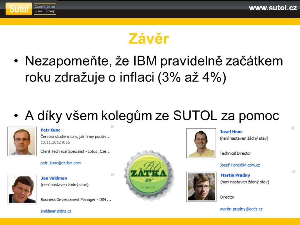 www.sutol.cz Nezapomeňte, že IBM pravidelně začátkem roku zdražuje o inflaci (3% až 4%) A díky všem kolegům ze SUTOL za pomoc Závěr