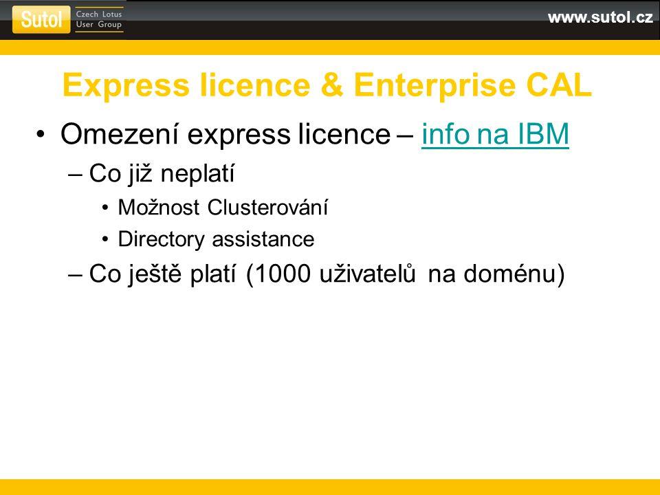 www.sutol.cz Omezení express licence – info na IBMinfo na IBM –Co již neplatí Možnost Clusterování Directory assistance –Co ještě platí (1000 uživatelů na doménu) Express licence & Enterprise CAL