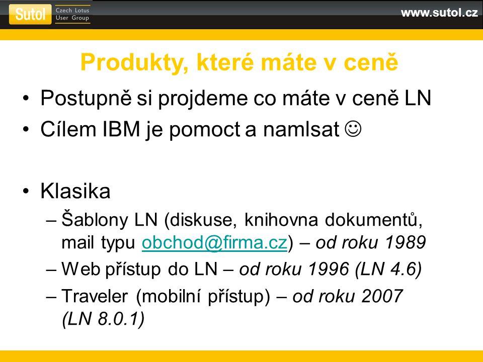 www.sutol.cz Postupně si projdeme co máte v ceně LN Cílem IBM je pomoct a namlsat Klasika –Šablony LN (diskuse, knihovna dokumentů, mail typu obchod@firma.cz) – od roku 1989obchod@firma.cz –Web přístup do LN – od roku 1996 (LN 4.6) –Traveler (mobilní přístup) – od roku 2007 (LN 8.0.1) Produkty, které máte v ceně