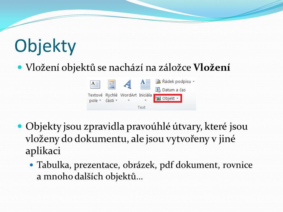 Objekty Vložení objektů se nachází na záložce Vložení Objekty jsou zpravidla pravoúhlé útvary, které jsou vloženy do dokumentu, ale jsou vytvořeny v j