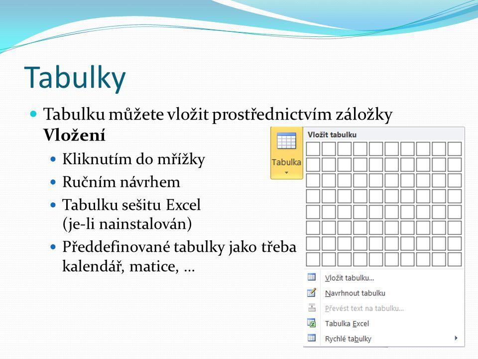 Tabulky Tabulku můžete vložit prostřednictvím záložky Vložení Kliknutím do mřížky Ručním návrhem Tabulku sešitu Excel (je-li nainstalován) Předdefinov