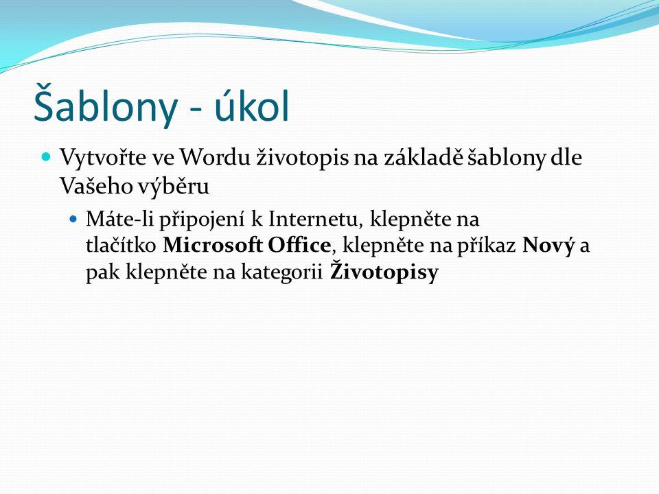 Šablony - úkol Vytvořte ve Wordu životopis na základě šablony dle Vašeho výběru Máte-li připojení k Internetu, klepněte na tlačítko Microsoft Office,