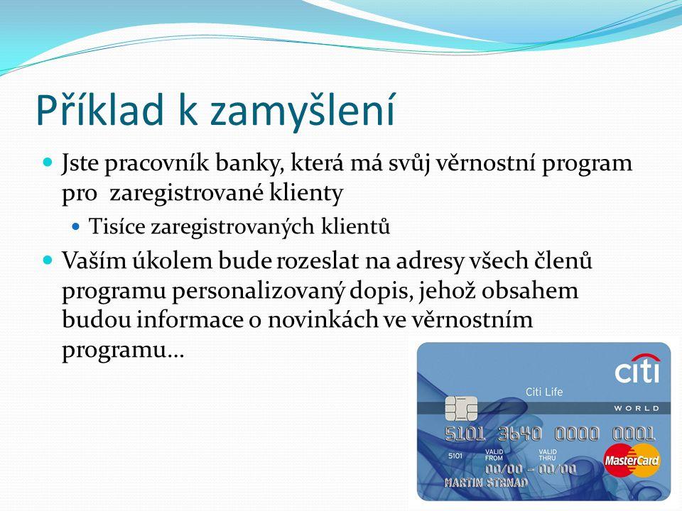 Příklad k zamyšlení Jste pracovník banky, která má svůj věrnostní program pro zaregistrované klienty Tisíce zaregistrovaných klientů Vaším úkolem bude