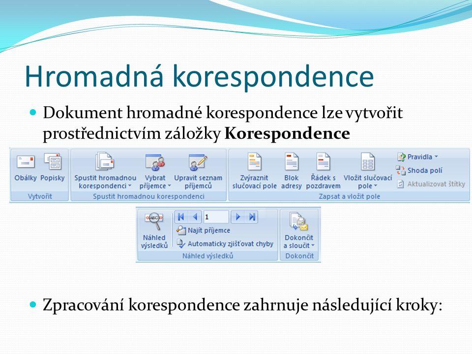 Hromadná korespondence Dokument hromadné korespondence lze vytvořit prostřednictvím záložky Korespondence Zpracování korespondence zahrnuje následujíc
