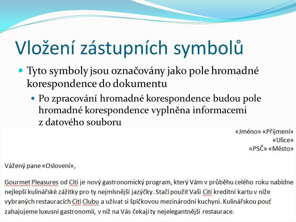 Vložení zástupních symbolů Tyto symboly jsou označovány jako pole hromadné korespondence do dokumentu Po zpracování hromadné korespondence budou pole