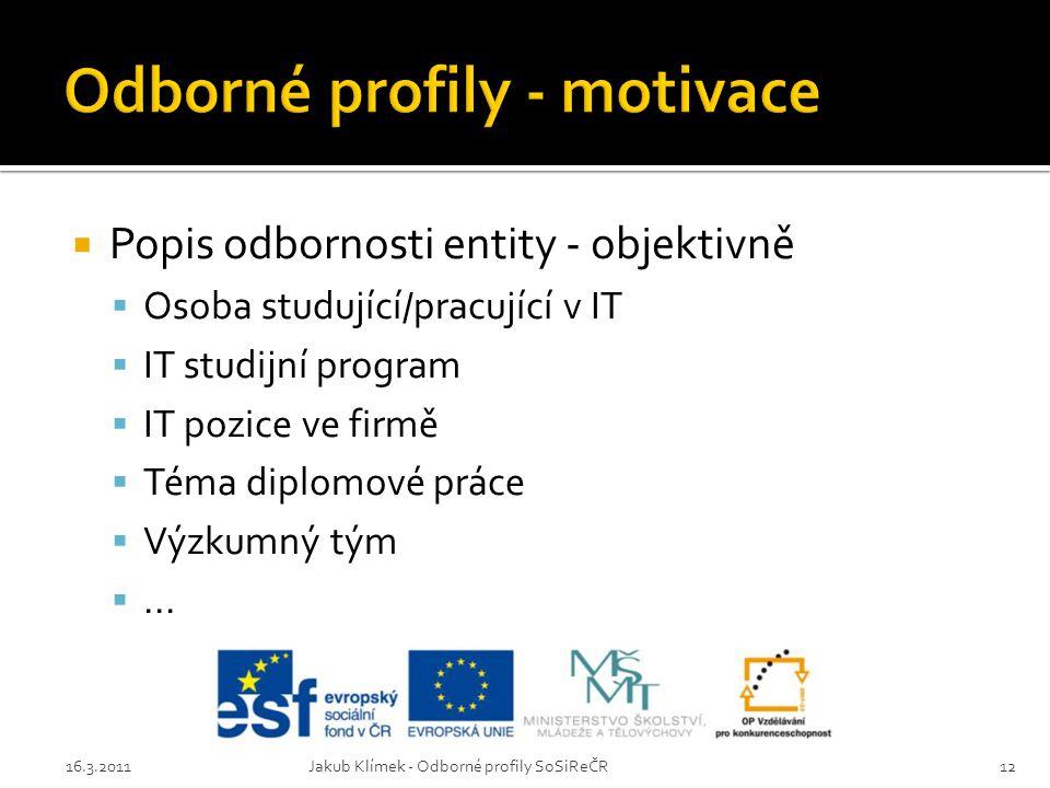  Popis odbornosti entity - objektivně  Osoba studující/pracující v IT  IT studijní program  IT pozice ve firmě  Téma diplomové práce  Výzkumný tým ...