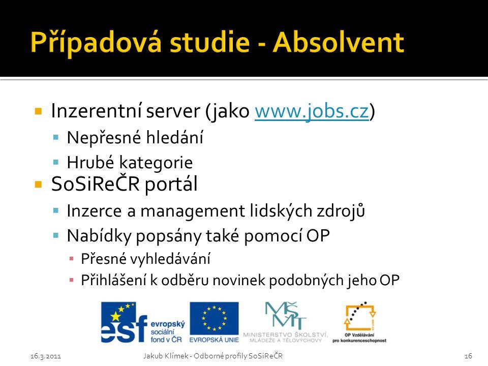  Inzerentní server (jako www.jobs.cz)www.jobs.cz  Nepřesné hledání  Hrubé kategorie  SoSiReČR portál  Inzerce a management lidských zdrojů  Nabí