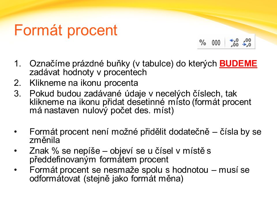 Click to edit headline title style Click to edit body copy. Formát procent 1.Označíme prázdné buňky (v tabulce) do kterých BUDEME zadávat hodnoty v pr