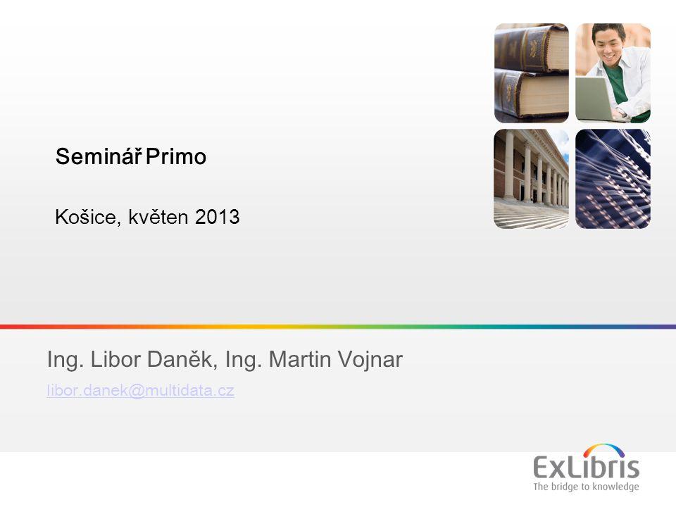 1 Ing. Libor Daněk, Ing. Martin Vojnar l ibor.danek@multidata.cz Seminář Primo Košice, květen 2013