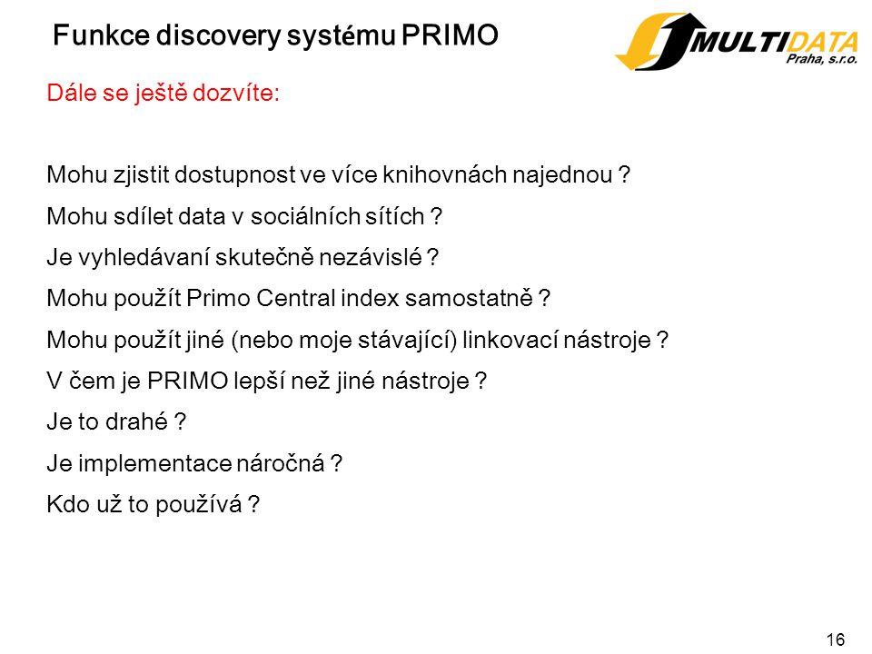 16 Funkce discovery syst é mu PRIMO Dále se ještě dozvíte: Mohu zjistit dostupnost ve více knihovnách najednou .
