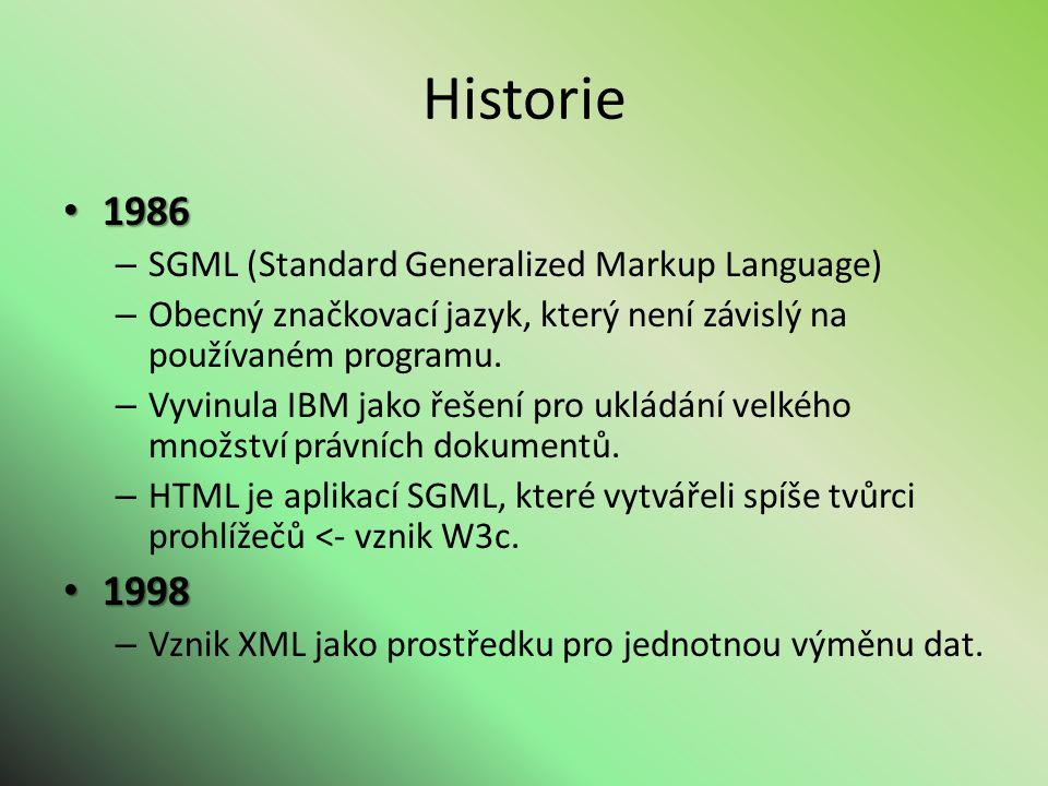 Historie 1986 1986 – SGML (Standard Generalized Markup Language) – Obecný značkovací jazyk, který není závislý na používaném programu.