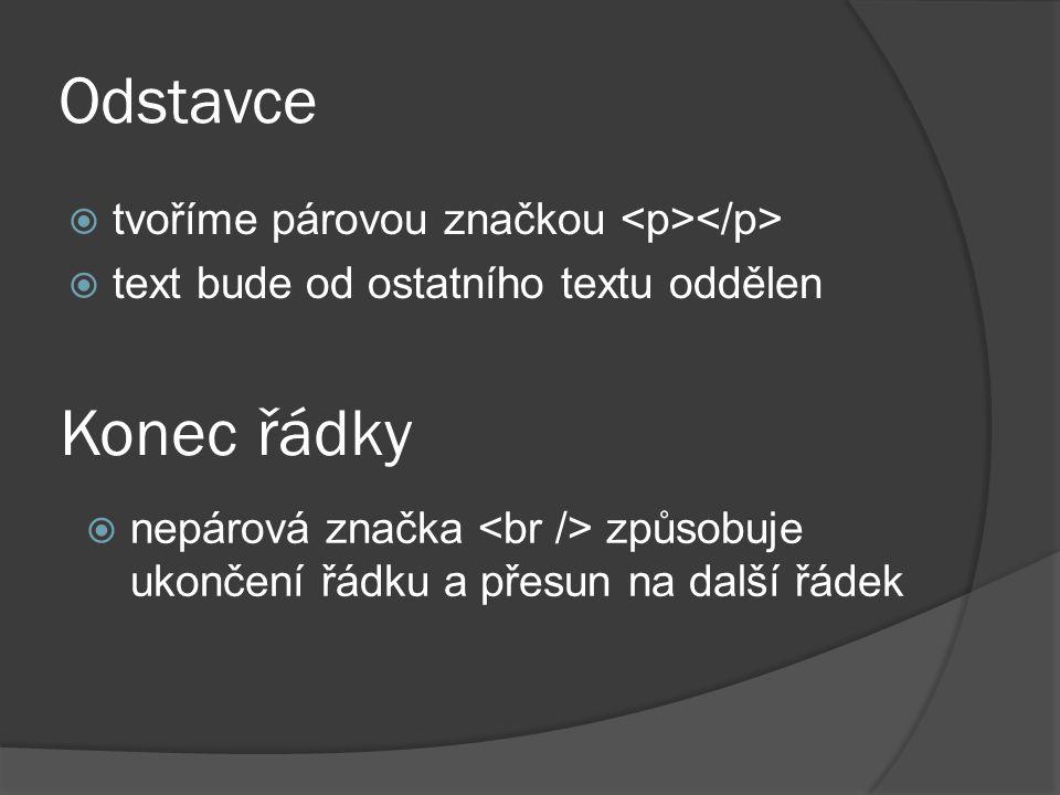 Odstavce  tvoříme párovou značkou  text bude od ostatního textu oddělen Konec řádky  nepárová značka způsobuje ukončení řádku a přesun na další řád