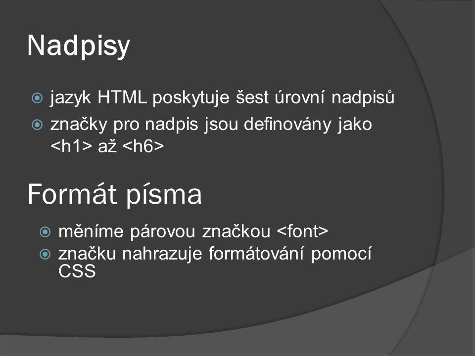 Nadpisy  jazyk HTML poskytuje šest úrovní nadpisů  značky pro nadpis jsou definovány jako až Formát písma  měníme párovou značkou  značku nahrazuj
