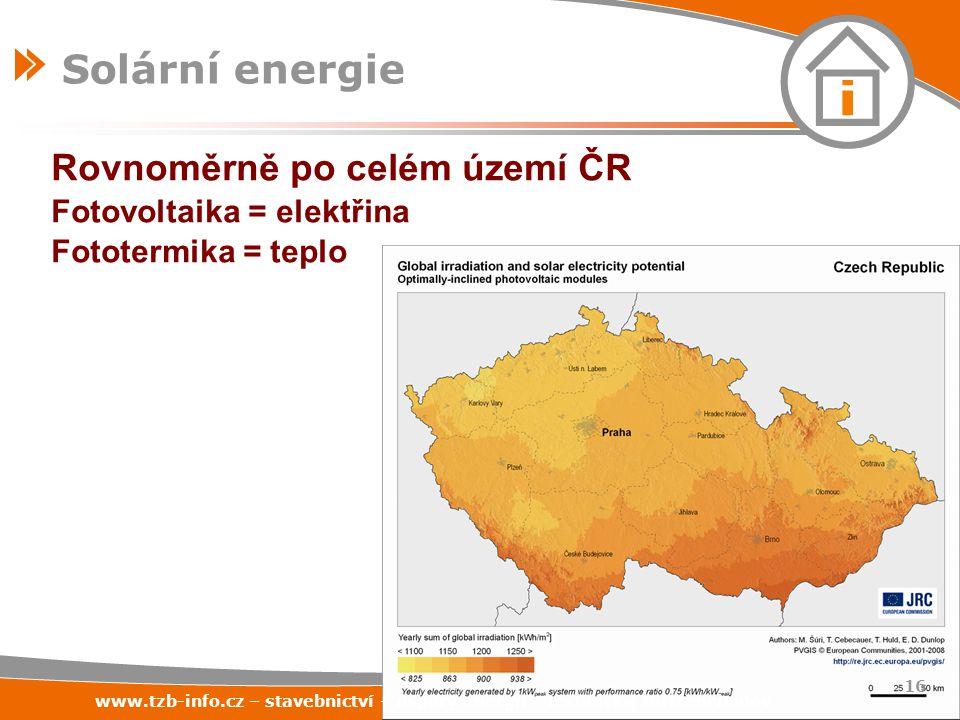 Rovnoměrně po celém území ČR Fotovoltaika = elektřina Fototermika = teplo www.tzb-info.cz – stavebnictví – úspory energií – technická zařízení budov 1