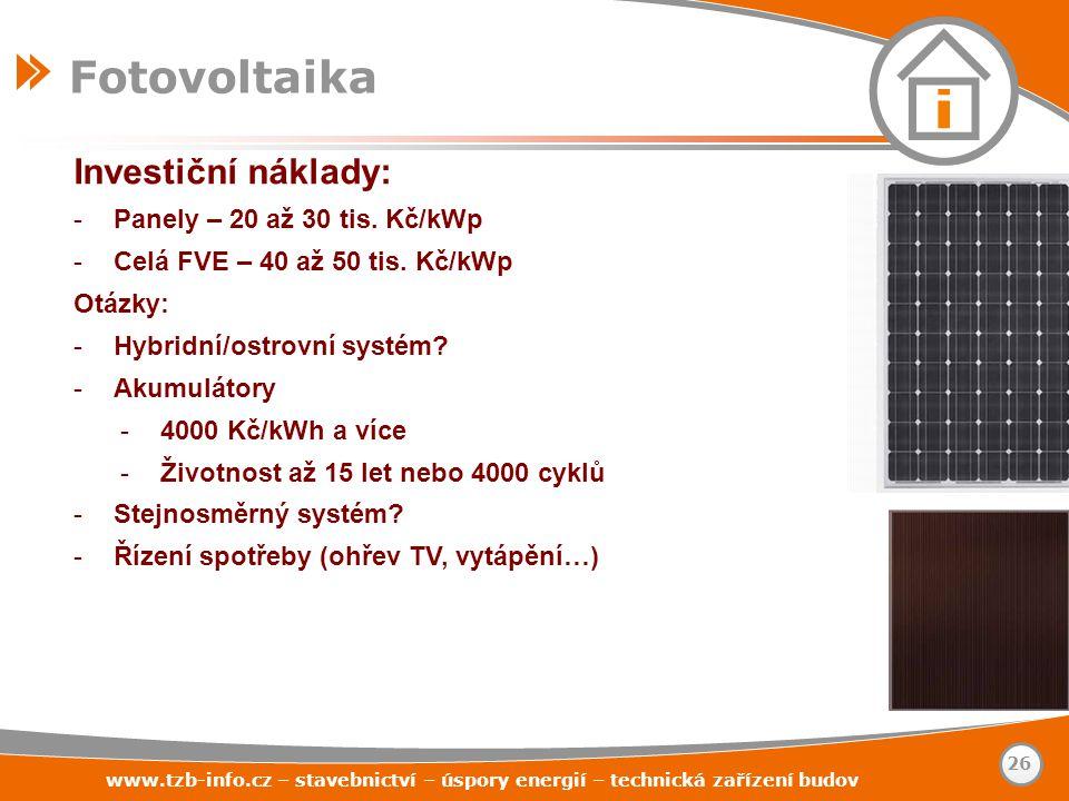 Investiční náklady: -Panely – 20 až 30 tis. Kč/kWp -Celá FVE – 40 až 50 tis. Kč/kWp Otázky: -Hybridní/ostrovní systém? -Akumulátory -4000 Kč/kWh a víc