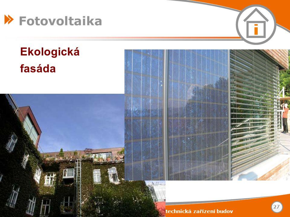 www.tzb-info.cz – stavebnictví – úspory energií – technická zařízení budov 27 Fotovoltaika Ekologická fasáda