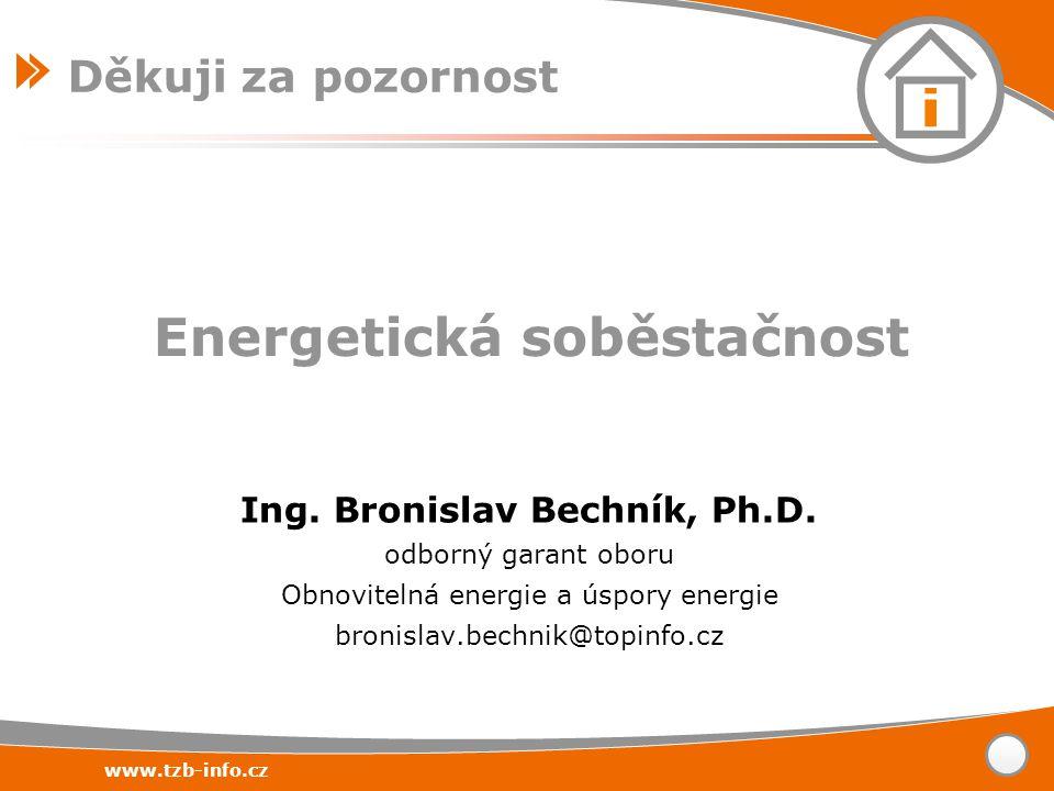 www.tzb-info.cz Ing. Bronislav Bechník, Ph.D. odborný garant oboru Obnovitelná energie a úspory energie bronislav.bechnik@topinfo.cz Děkuji za pozorno