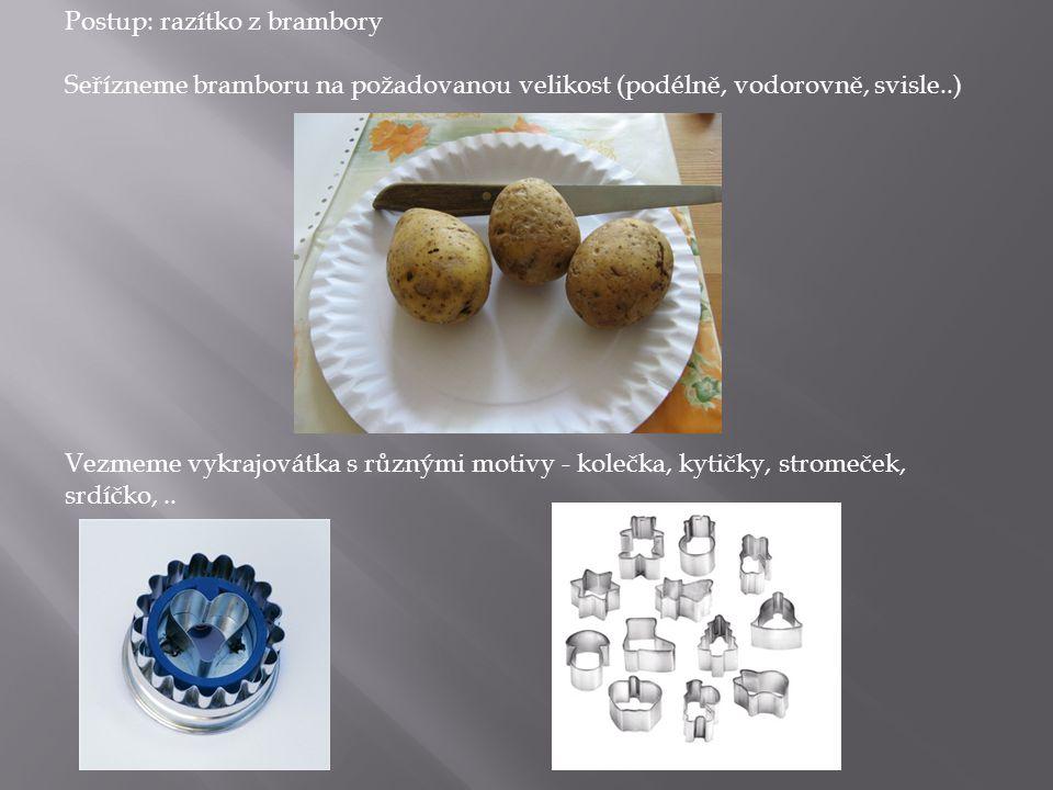 Postup: razítko z brambory Seřízneme bramboru na požadovanou velikost (podélně, vodorovně, svisle..) Vezmeme vykrajovátka s různými motivy - kolečka, kytičky, stromeček, srdíčko,..
