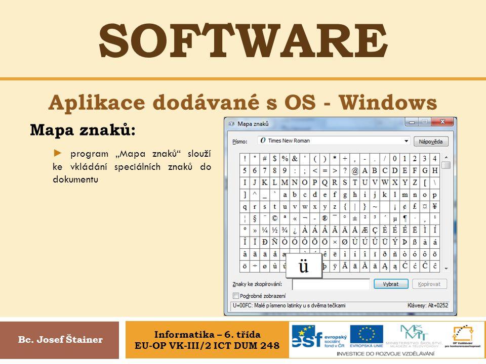 """SOFTWARE Aplikace dodávané s OS - Windows Bc. Josef Štainer Mapa znaků: ► program """"Mapa znaků"""" slouží ke vkládání speciálních znaků do dokumentu Infor"""