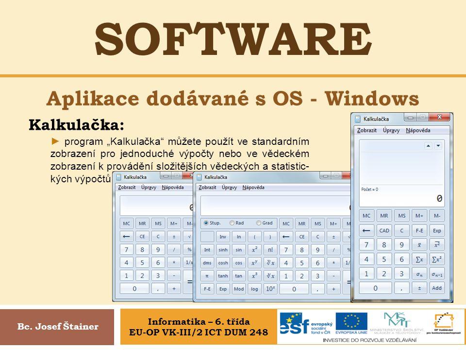 """SOFTWARE Aplikace dodávané s OS - Windows Bc. Josef Štainer Kalkulačka: ► program """"Kalkulačka"""" můžete použít ve standardním zobrazení pro jednoduché v"""