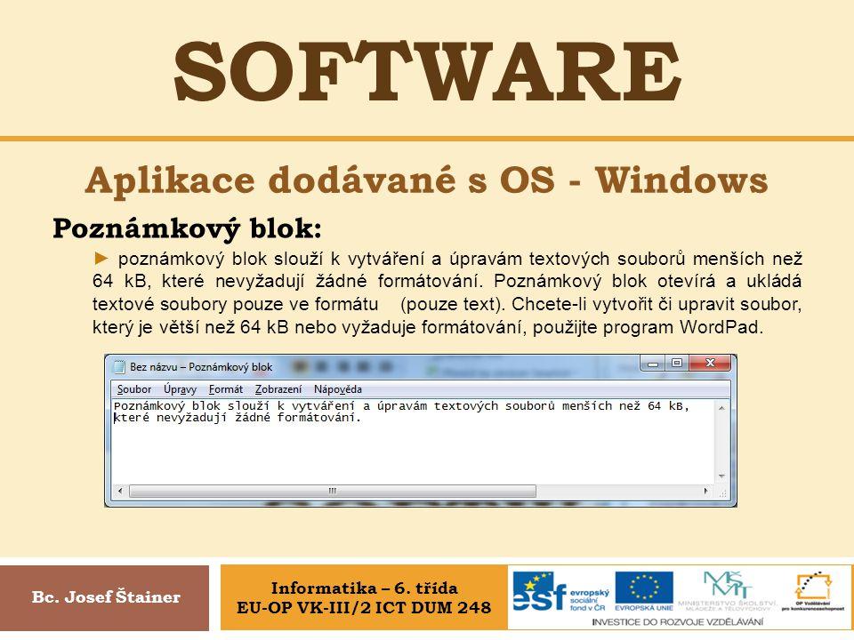 SOFTWARE Aplikace dodávané s OS - Windows Bc. Josef Štainer Poznámkový blok: ► poznámkový blok slouží k vytváření a úpravám textových souborů menších