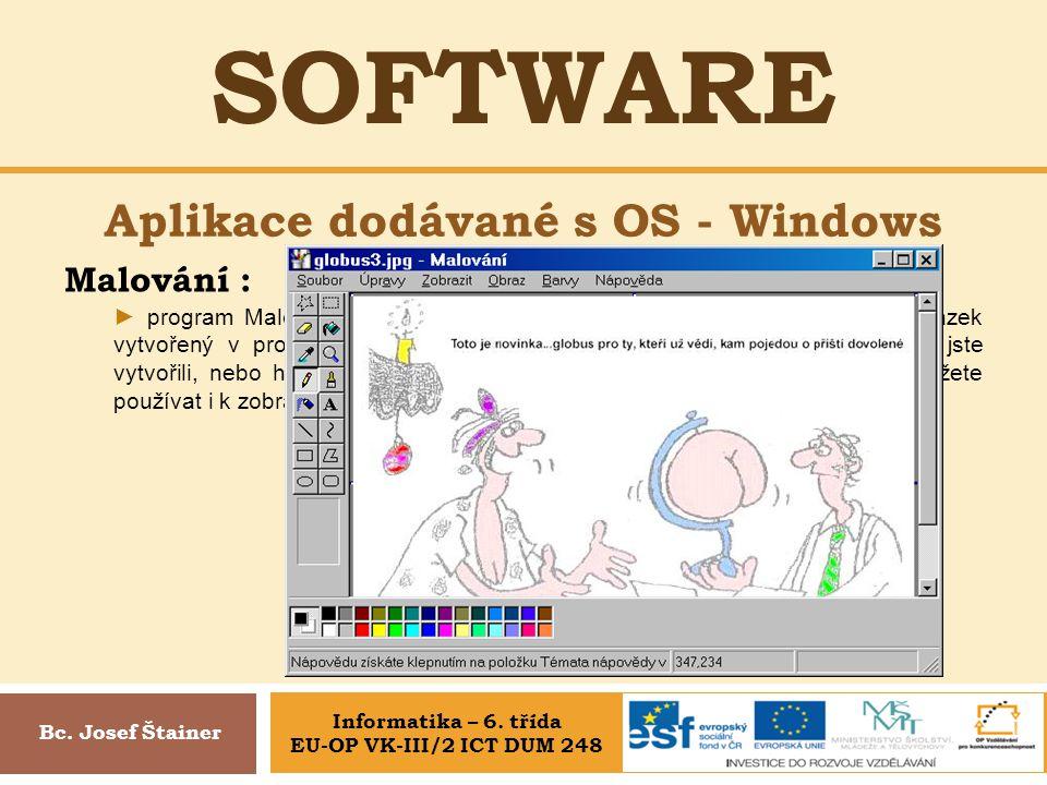 SOFTWARE Aplikace dodávané s OS - Windows Bc. Josef Štainer Malování : ► program Malování slouží k vytváření, úpravám a prohlížení obrázků. Obrázek vy