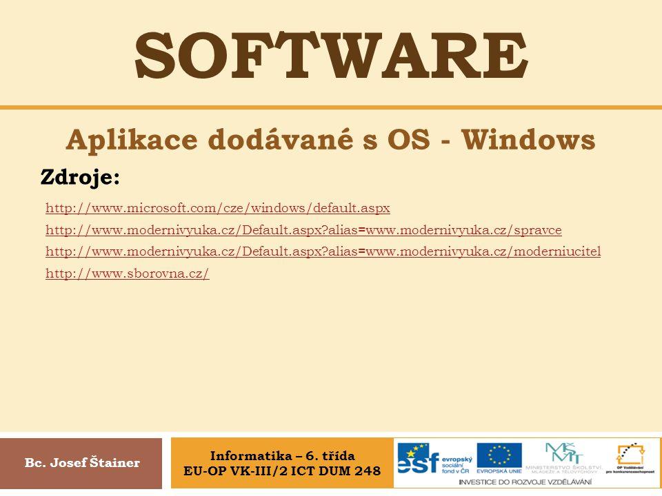 SOFTWARE Aplikace dodávané s OS - Windows Bc. Josef Štainer Zdroje: http://www.microsoft.com/cze/windows/default.aspx http://www.modernivyuka.cz/Defau