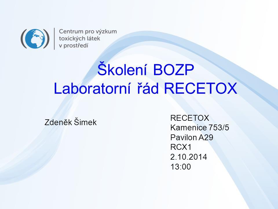 Školení BOZP Laboratorní řád RECETOX RECETOX Kamenice 753/5 Pavilon A29 RCX1 2.10.2014 13:00 Zdeněk Šimek