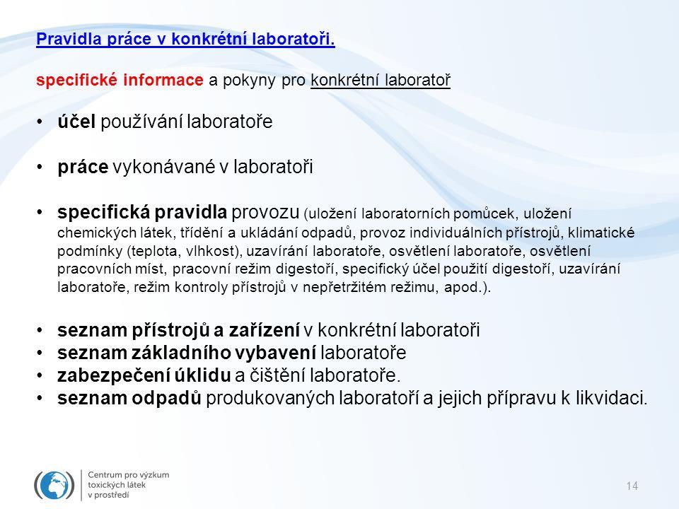 15 Zařízení laboratoří Každý pracovník laboratoře musí být před prvním vstupem do laboratoře proškolen před prvním samostatným použitím přístroje.