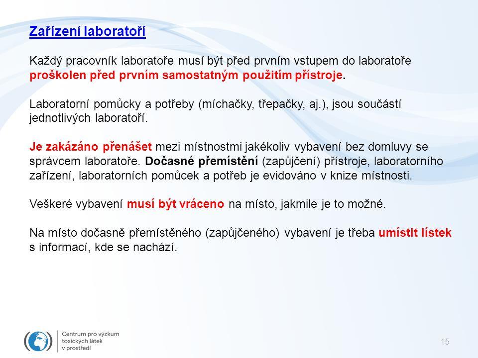 15 Zařízení laboratoří Každý pracovník laboratoře musí být před prvním vstupem do laboratoře proškolen před prvním samostatným použitím přístroje. Lab