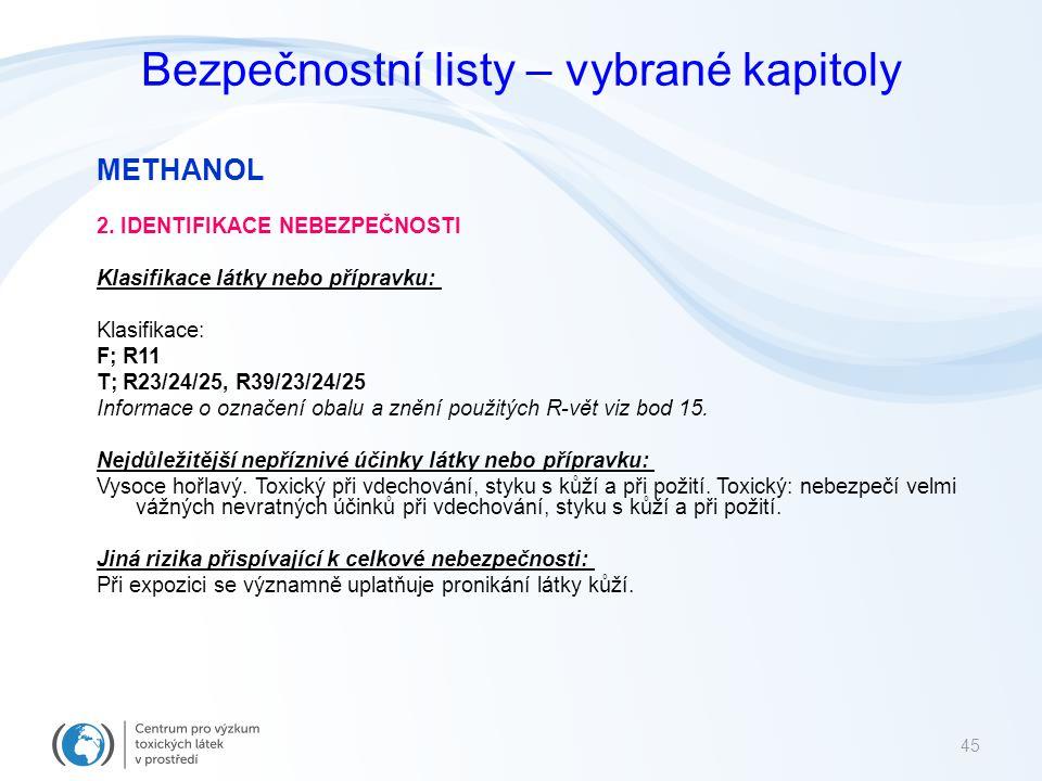 Bezpečnostní listy – vybrané kapitoly METHANOL 2. IDENTIFIKACE NEBEZPEČNOSTI Klasifikace látky nebo přípravku: Klasifikace: F; R11 T; R23/24/25, R39/2