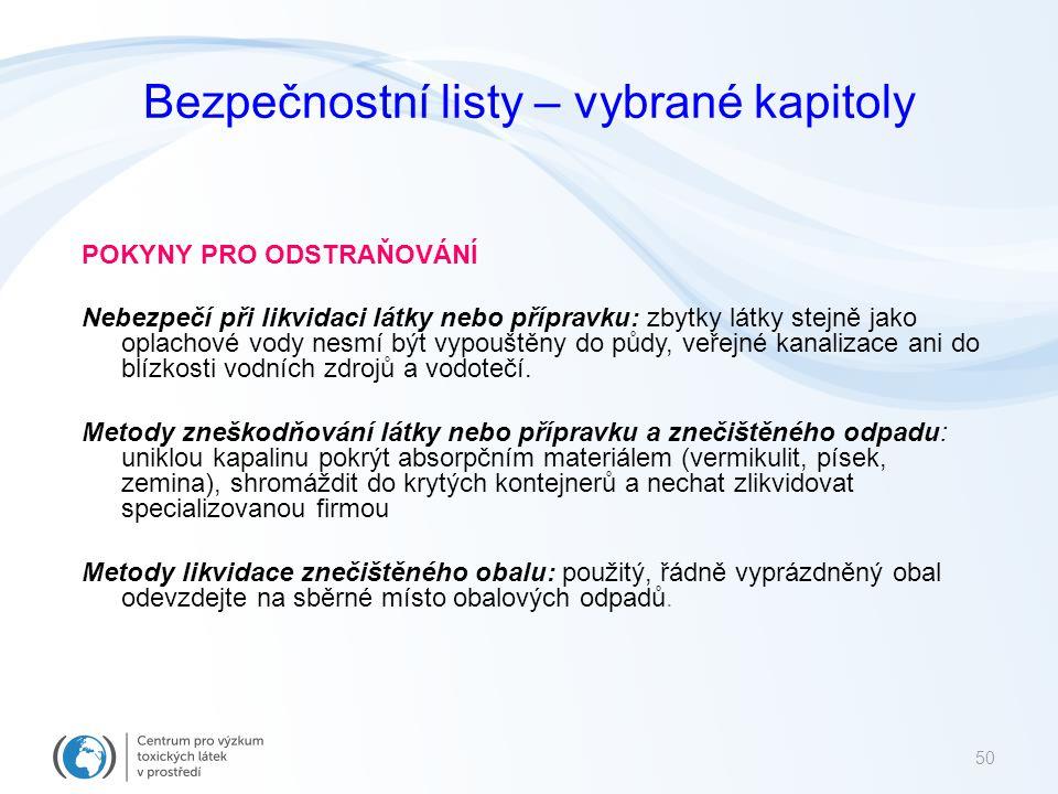 POKYNY PRO ODSTRAŇOVÁNÍ Nebezpečí při likvidaci látky nebo přípravku: zbytky látky stejně jako oplachové vody nesmí být vypouštěny do půdy, veřejné ka